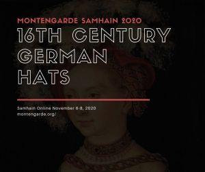 Montengarde Samhain (Nov 6-8 2020) class: 16th Century German Hats